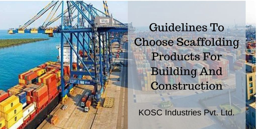 Guidelines To Choose Scaffolding Products For Building And Construction